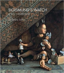 Sigismund's Watch : A Tiny Catastrophe, Paperback Book