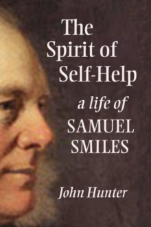 The Spirit of Self-Help : A Life of Samuel Smiles, Hardback Book