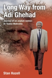 Long Way from Adi Ghehad : Journey of an Asylum Seeker: Dr Teame Mebrahtu, Hardback Book