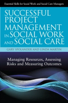 Successful Project Management in Social Work and Social Care : Managing Resources, Assessing Risks and Measuring Outcomes, EPUB eBook