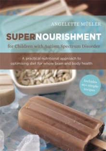 Supernourishment for Children with Autism Spectrum Disorder : A Practical Nutritional Approach to Optimizing Diet for Whole Brain and Body Health, EPUB eBook