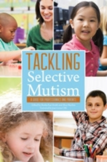 Tackling Selective Mutism : A Guide for Professionals and Parents, EPUB eBook