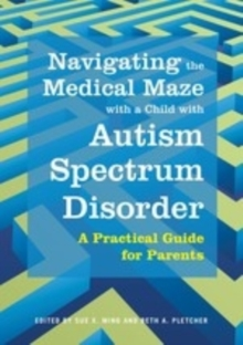 Navigating the Medical Maze with a Child with Autism Spectrum Disorder : A Practical Guide for Parents, EPUB eBook