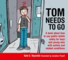 Tom Needs to Go : A book about how to use public toilets safely for boys and young men with autism and related conditions, PDF eBook