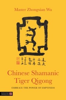 Chinese Shamanic Tiger Qigong : Embrace the Power of Emptiness, EPUB eBook
