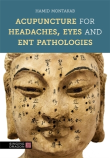 Acupuncture for Headaches, Eyes and ENT Pathologies, Hardback Book
