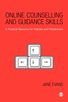 Online Counselling and Guidance Skills : A Practical Resource for Trainees and Practitioners, PDF eBook
