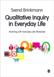 Qualitative Inquiry in Everyday Life : Working with Everyday Life Materials, Paperback / softback Book