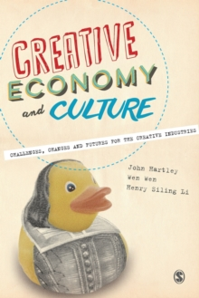 Creative Economy and Culture : Challenges, Changes and Futures for the Creative Industries, Paperback Book