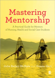 Mastering Mentorship : A Practical Guide for Mentors of Nursing, Health and Social Care Students, Paperback / softback Book