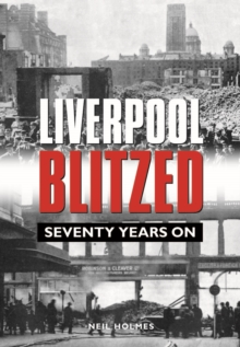 Liverpool Blitzed : Seventy Years On, Hardback Book