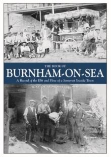 The Book of Burnham-on-Sea : A Record of the Ebb and Row of a Somerset Seaside Town, Hardback Book