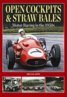 Open Cockpits & Straw Bales : Motor Racing in the 1950s, Hardback Book