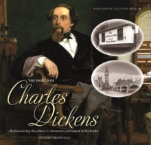 The World of Charles Dickens : Rediscovering the Places & Characters Portrayed in His Books, Hardback Book