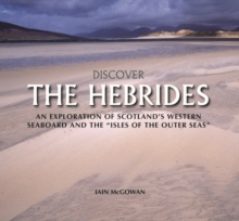 Discover the Hebrides : An Exploration of Scotland's Western Seaboard and the Isles of the Outer Seas, Hardback Book