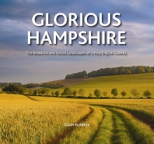 Glorious Hampshire : The Beautiful and Varied Landscapess of a Very English County, Hardback Book