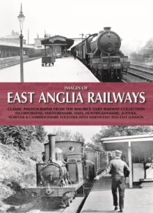Images of East Anglia Railways : Classic Photographs from the Maurice Dart Collection, Hardback Book