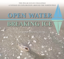 Open Water-Breaking Ice : The Polar Ocean Challenge.  A Voyage of Exploration Around the North Pole., Hardback Book