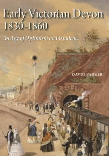 Early Victorian Devon 1830-1860 : An Age of Optimism and Opulence, Hardback Book