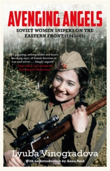 Avenging Angels : Soviet Women Snipers on the Eastern Front (1941-45), Hardback Book