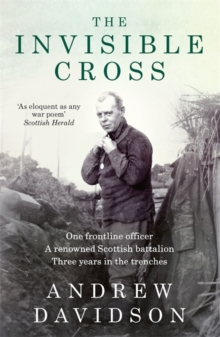 The Invisible Cross : One frontline officer, three years in the trenches, a remarkable untold story, Paperback Book