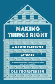 Making Things Right : A Master Carpenter at Work, Paperback / softback Book
