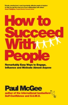 How to Succeed with People : Remarkably Easy Ways to Engage, Influence and Motivate Almost Anyone, Paperback / softback Book