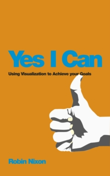 Yes I Can! Using Visualization to Achieve Your    Goals, Paperback Book
