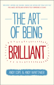 The Art of Being Brilliant - Transform Your Life  By Doing What Works for You, Paperback Book