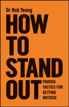 How to Stand Out : Proven Tactics for Getting Noticed, Paperback / softback Book