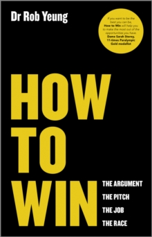 How to Win : The Argument, the Pitch, the Job, the Race, Paperback / softback Book