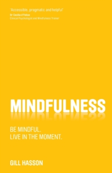 Mindfulness : Be mindful. Live in the moment., Paperback Book