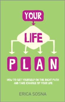 Your Life Plan : How to set yourself on the right path and take charge of your life, Paperback Book