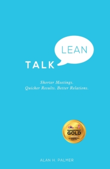 Talk Lean : Shorter Meetings. Quicker Results. Better Relations., Paperback / softback Book