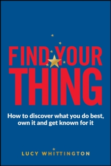 Find Your Thing - How to Discover What You Do Best,own It and Get Known for It, Paperback / softback Book
