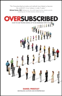 Oversubscribed - How to Get People Lining Up to Do Business with You, Paperback Book