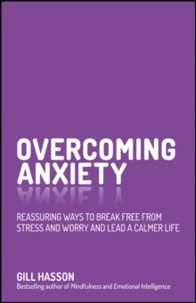 Overcoming Anxiety - Reassuring Ways to Break Freefrom Stress and Worry and Lead a Calmer Life, Paperback Book