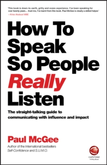 How to Speak So People Really Listen : The straight-talking guide to communicating with influence and impact, Paperback Book