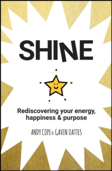 Shine : Rediscovering Your Energy, Happiness and Purpose, Paperback / softback Book