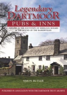 Legendary Dartmoor Pubs & Inns : Explore in the Footsteps of Sherlock Holmes & the Hound of the Baskervilles, Hardback Book