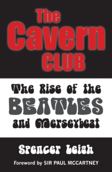 Cavern Club : The Rise of the Beatles and Merseybeat, Paperback / softback Book
