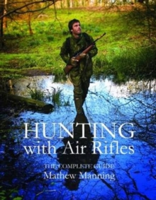 Hunting with Air Rifles : The Complete Guide, Paperback Book