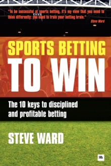 Sports Betting to Win : The 10 keys to disciplined and profitable betting, Paperback / softback Book