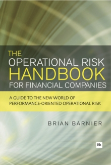 The Operational Risk Handbook for Financial Companies : A Guide to the New World of Performance-oriented Operational Risk, Paperback Book