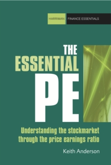 The Essential PE : Understanding the Stockmarket Through the Price Earnings Ratio, Paperback Book