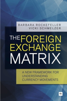 The Foreign Exchange Matrix : A new framework for understanding currency movements, Paperback Book