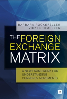 The Foreign Exchange Matrix : A new framework for understanding currency movements, EPUB eBook