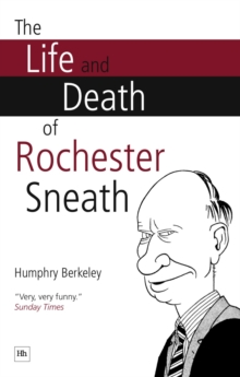 The Life and Death of Rochester Sneath : The outrageously funny real-life pranks that fooled the public schools of England, EPUB eBook