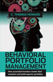 Behavioral Portfolio Management : How Successful Investors Master Their Emotions and Build Superior Portfolios, Hardback Book