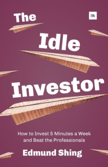 The Idle Investor: How to Invest 5 Minutes a Week and Beat the Professionals, Paperback / softback Book